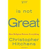 God Is Not Great: How Religion Poisons Everything ~ Christopher Hitchens
