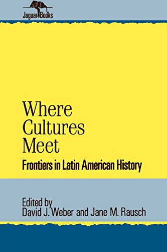 Where Cultures Meet: Frontiers in Latin American History (Jaguar Books on Latin America)