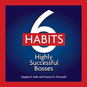 6 Habits of Highly Effective Bosses | [Stephen E. Kohn, Vincent D. O'Connell]