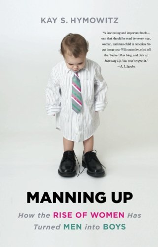 Manning Up: How the Rise of Women Has Turned Men into Boys: Kay S. Hymowitz: 9780465028368: Amazon.com: Books