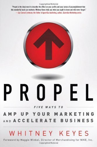 propel-five-ways-to-amp-up-your-marketing-and-accelerate-business-1st-edition-by-keyes-whitney-2012-