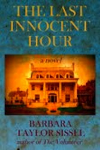 A Psychological Suspense Thriller From The Bestselling Author of The Volunteer and The Ninth Step, Barbara Taylor Sissel's The Last Innocent Hour – Indulge in a Web of Family Secrets, Suspense & Murder … 4.3 Stars And Just $2.99