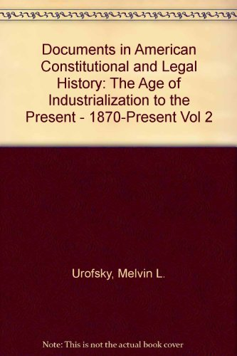 Documents in American Constitutional and Legal History: The Age of Industrialization to the Present - 1870-Present Vol 2