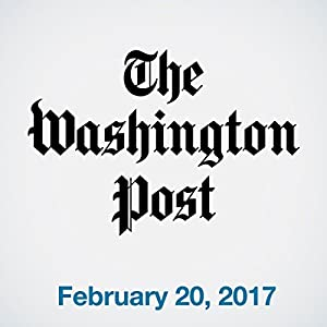 Top Stories Daily from The Washington Post, February 20, 2017 Audiomagazin von  The Washington Post Gesprochen von:  The Washington Post