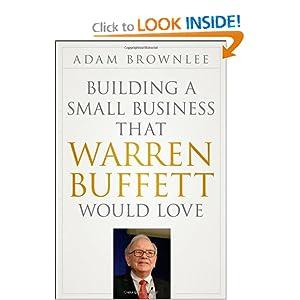 Building a Small Business that Warren Buffett Would Love - Adam Brownlee