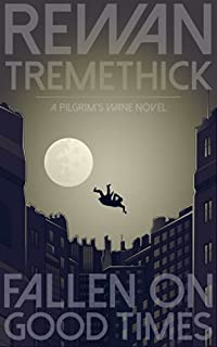 Fallen On Good Times: A Pilgrim's Wane Novel by Rewan Tremethick ebook deal