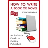 How to Write a Book or Novel - An Insider's Guide to Getting Publishedby Jonathan Veale