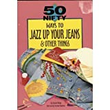 img - for 50 Nifty Ways to Jazz Up Your Jeans & Other Things book / textbook / text book