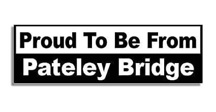 Proud To Be From Pateley Bridge Car Sticker Sign - Decal Bumper Sign - 5 Colours - Black