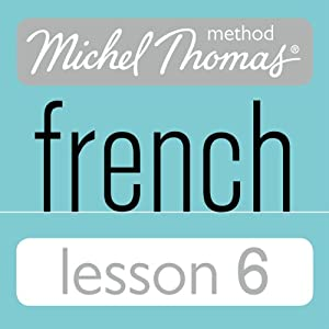 Michel Thomas Beginner French Lesson 6 Hörbuch von Michel Thomas Gesprochen von: Michel Thomas