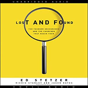 Lost and Found: The Younger Unchurched and the Churches that Reach Them | [Ed Stetzer]