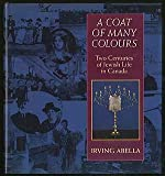 Coat Of Many Colours: Two Centuries Of Jewish Life In Canada
