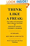 Think Like a Freak: The Authors of Freakonomics Offer to Retrain Your Brain by Steven D. Levitt and Stephen J. Dubner - Summary, Key Ideas and Facts