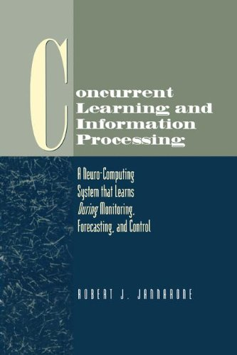 Concurrent Learning And Information Processing: A Neuro-Computing System That Learns During Monitoring, Forecasting, And Control