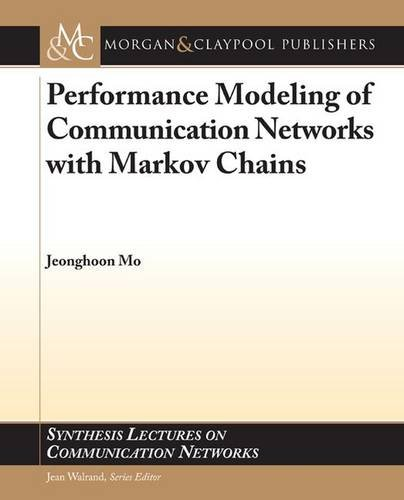 Performance Modeling of Communication Networks with Markov Chains (Synthesis Lectures on Communication Networks)