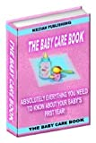 Kindle - The Baby Care Book - Absolutely Everything You Need To Know About Your Baby's First Year! AAA+++