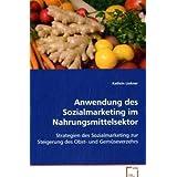 Anwendung des Sozialmarketing im Nahrungsmittelsektor: Strategien des Sozialmarketing zur Steigerung des Obst...
