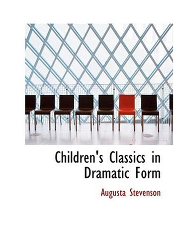 Children's Classics in Dramatic Form (Large Print Edition)