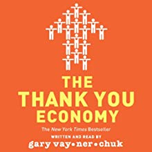 The Thank You Economy (       UNABRIDGED) by Gary Vaynerchuk Narrated by Gary Vaynerchuk