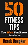 img - for 50 Fitness Tips You Wish You Knew: The Best Quick And Easy Ways To Increase Motivation, Lose Weight, Get In Shape, And Stay Healthy book / textbook / text book