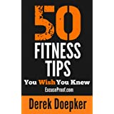 50 Fitness Tips You Wish You Knew: The Best Quick and Easy Ways to Increase Motivation, Lose Weight, Get In Shape, and Stay Healthy ~ Derek Doepker