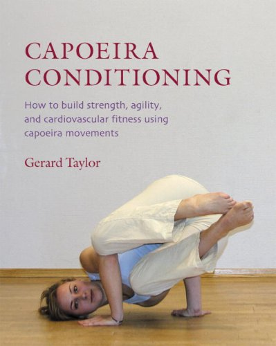Capoeira Conditioning How to Build Strength  Agility  and Cardiovascular Fitness Using Capoeira Movements