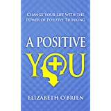 A Positive You: Change Your Life with the Power of Positive Thinking ~ Elizabeth O'Brien
