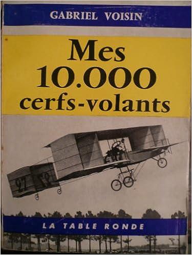 Mes 10000 cerfs-volants / Gabriel Voisin |