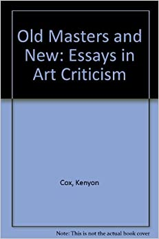 old masters and new essays in art criticism Introduction to art criticism: syllabus when kozloff began writing art criticism in the early 1960s but here she tackles a show by an old master.