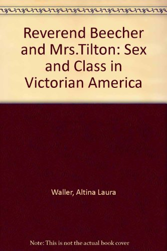 Reverend Beecher and Mrs. Tilton: Sex and Class in Victorian America