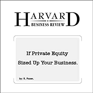 If Private Equity Sized Up Your Business (Harvard Business Review) | [Robert Pozen]