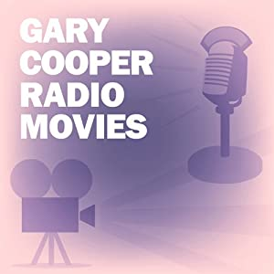 Gary Cooper Radio Movies Collection | [Lux Radio Theatre]