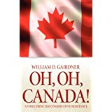 Oh, Oh, Canada! a Voice from the Conservative Resistanceby William D. Gairdner