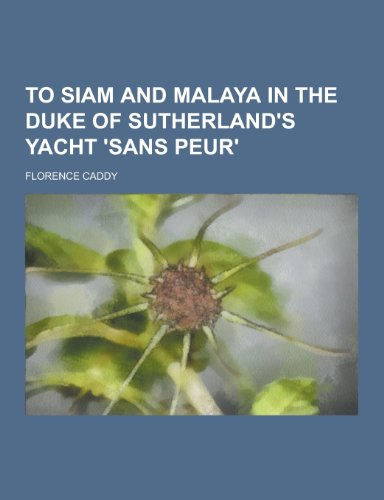 To Siam and Malaya in the Duke of Sutherland's Yacht 'Sans Peur'