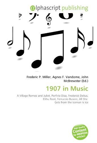 1907 in Music: A Village Romeo and Juliet, Porfirio Díaz, Frederick Delius, ... - LIBRO