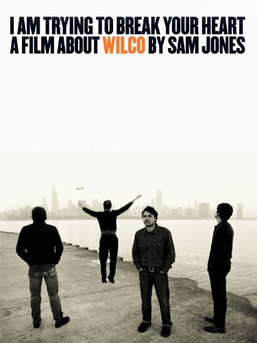 I Am Trying To Break Your Heart - A Film About Wilco (Classic Albums So compare prices)
