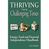 Thriving During Challenging Times: The Energy, Food and Financial Independence Handbookby Cam Mather