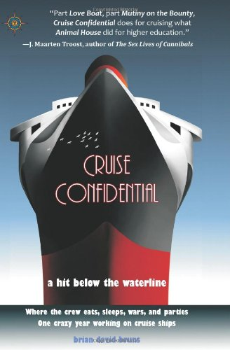 Cruise-Confidential-A-Hit-Below-the-Waterline-Where-the-Crew-Lives-Eats-Wars-and-Parties-One-Crazy-Year-Working-on-Cruise-Ships-Travelers-Tales
