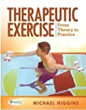 Therapeutic Exercise From Theory to Practice (935090182X) by Michael Higgins