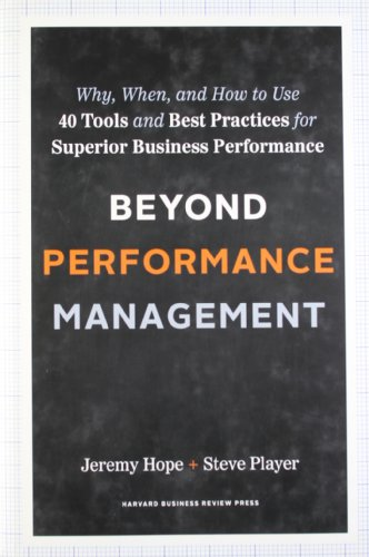 Beyond Performance Management: Why, When, and How to Use 40 Tools and Best Practices for Superior Business Performance Picture