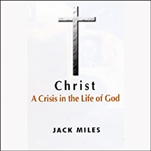 Christ: A Crisis in the Life of God | [Jack Miles]