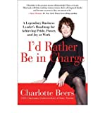 img - for I'd Rather Be in Charge: A Legendary Business Leader's Roadmap for Achieving Pride, Power, and Joy at Work (Paperback) - Common book / textbook / text book