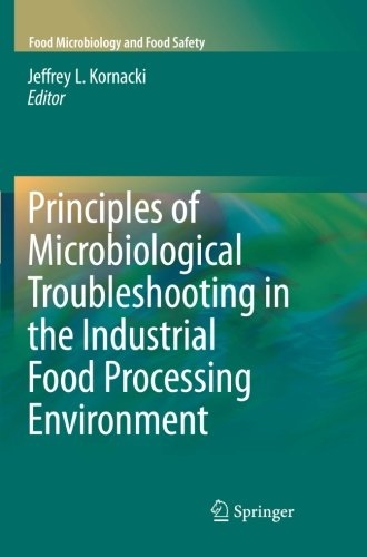 Principles of Microbiological Troubleshooting in the Industrial Food Processing Environment (Food Microbiology and Food Safety)