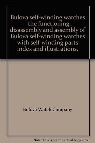 Bulova self-winding watches - the functioning, disassembly and assembly of Bulova self-winding watches with self-winding parts index and illustrations. PDF