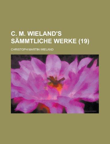 C. M. Wieland's Sammtliche Werke (19 )