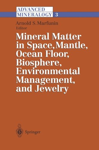 Advanced Mineralogy: Volume 3: Mineral Matter in Space, Mantle, Ocean Floor, Biosphere, Environmental Management, and Je