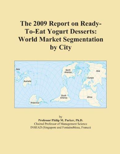 The 2009 Report on Ready-To-Eat Yogurt Desserts: World Market Segmentation by City