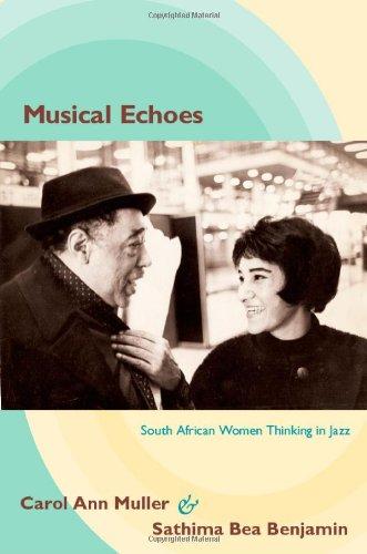 Musical Echoes: South African Women Thinking in Jazz (Refiguring American Music), Carol Ann Muller, Sathima Ibrahim, Sathima Bea Benjamin