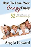 How to Love Your Crazy Family: 52 Quick Reads for No Ordinary Days