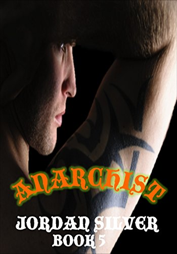 Jordan Silver - Anarchist Book 5: (An MC Serial Novel) Book 5